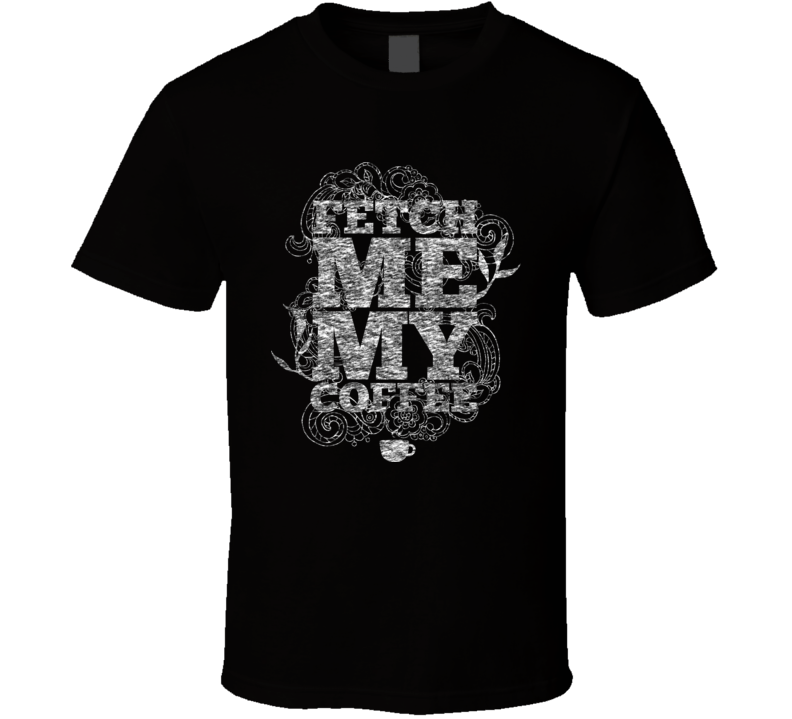 Fetch Me My Coffee Tshirt Black