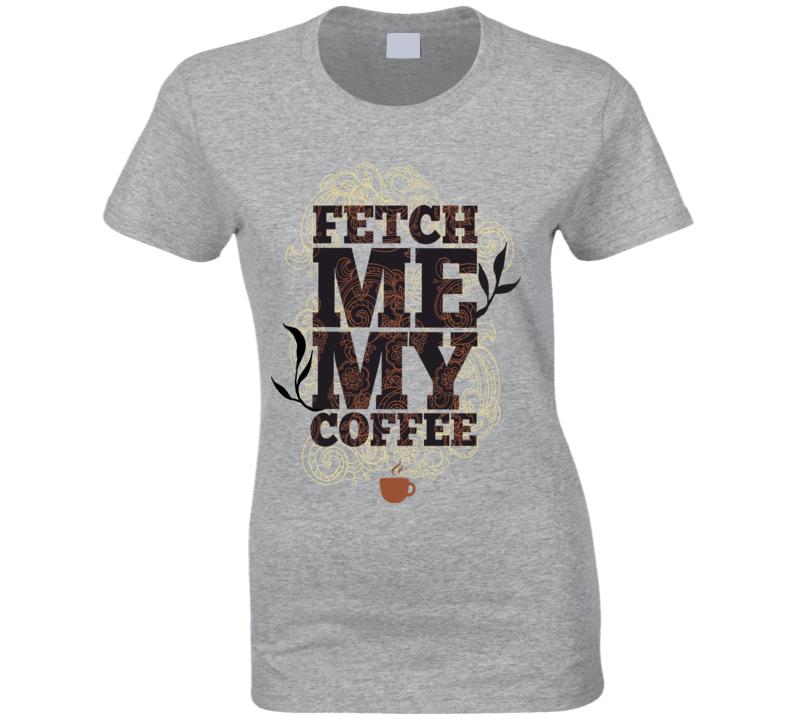 Fetch Me My Coffee Vintage Ladies Sport Grey T Shirt