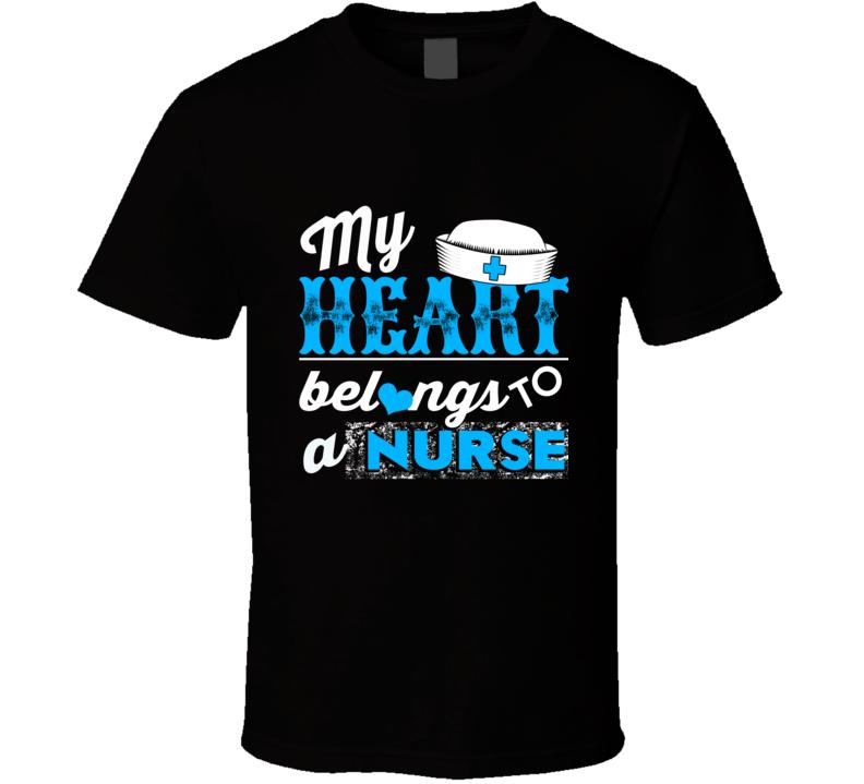 My Heart Belongs To a Nurse T Shirt