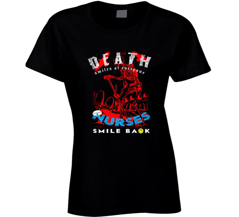 Death Smiles At Everyone Nurses Smile Back T Shirt