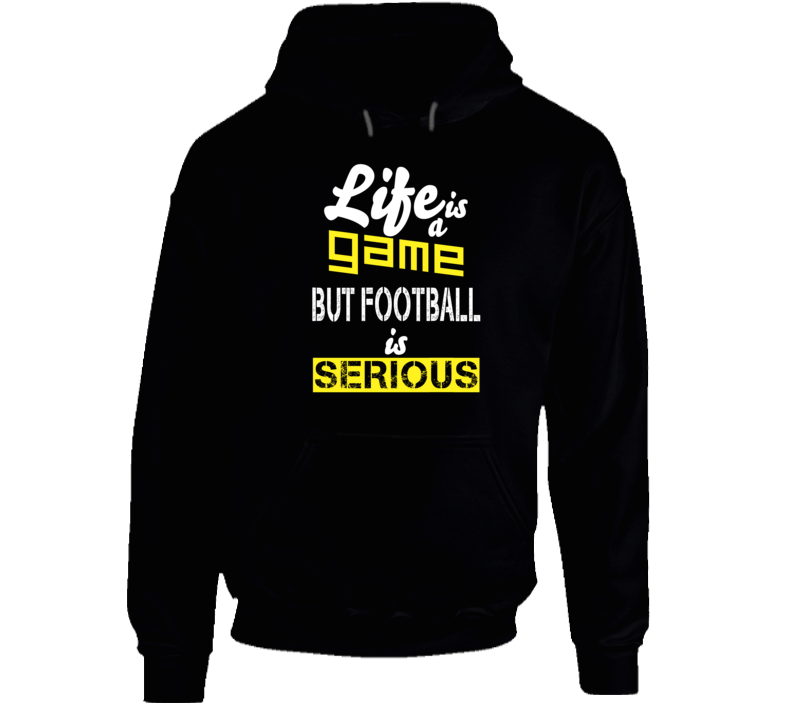 Life Is A Game But Football Is Serious Hoodie