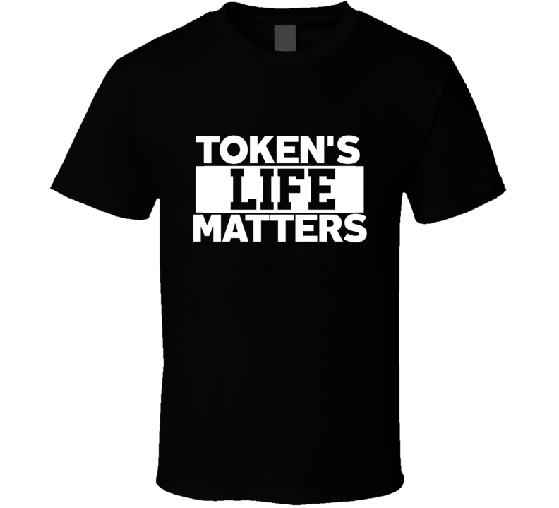 Tokens Life Matters South Park Eric Cartman Funny Tshirt