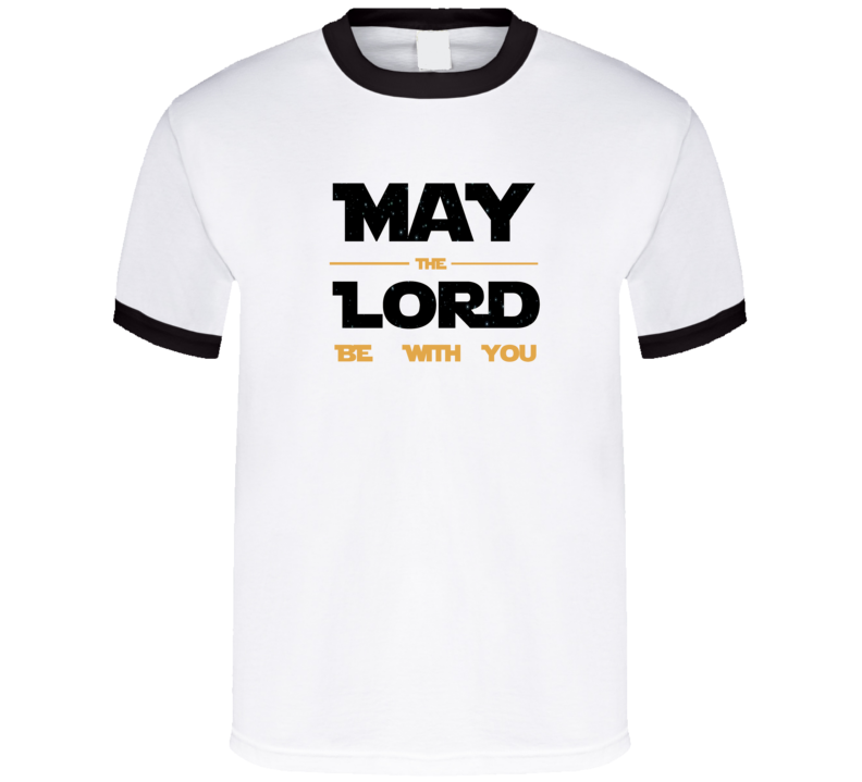 May The Lord Be With You Star Wars Funnt Tshirt