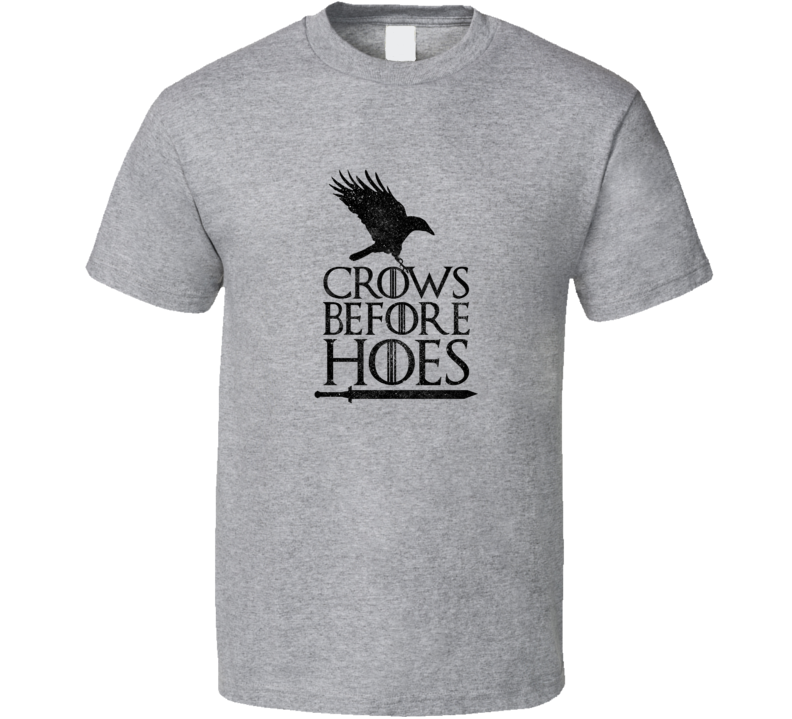 Crows Before Hoes Game Of Thrones Funny Tshirt