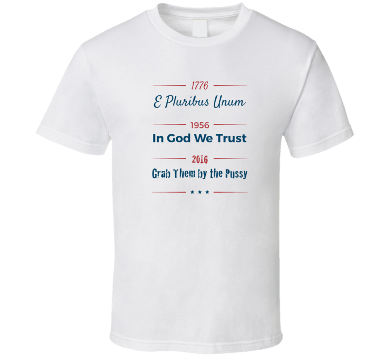 Donald Trump Grab Them By The Pussy Funny Political T Shirt