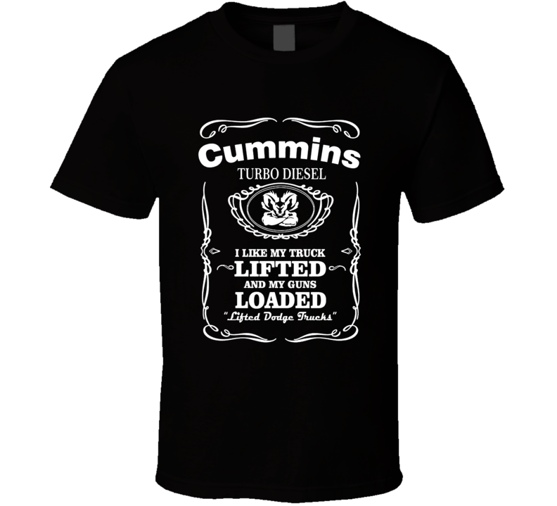 Cummins Turbo Diesel Dodge Truck Lifted Guns Loaded Cool Car T Shirt