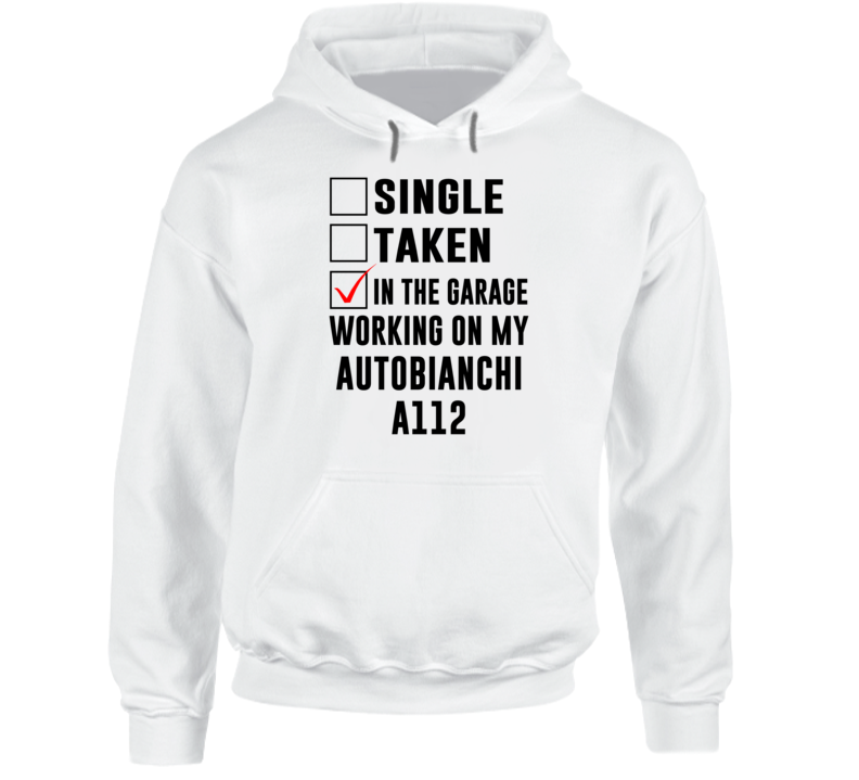 Single Taken Working On My Autobianchi A112 Funny Car Hooded Pullover
