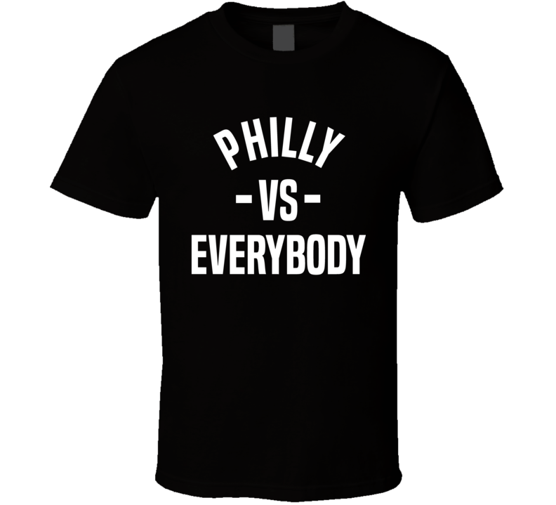 Philly Vs Everybody Cool Philadelphia City Sports Team Fan T Shirt