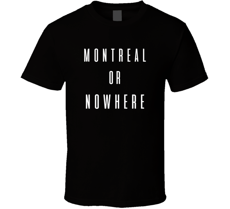 Montreal Or Nowhere Lebron James Inspired City Sports Team Fan T Shirt