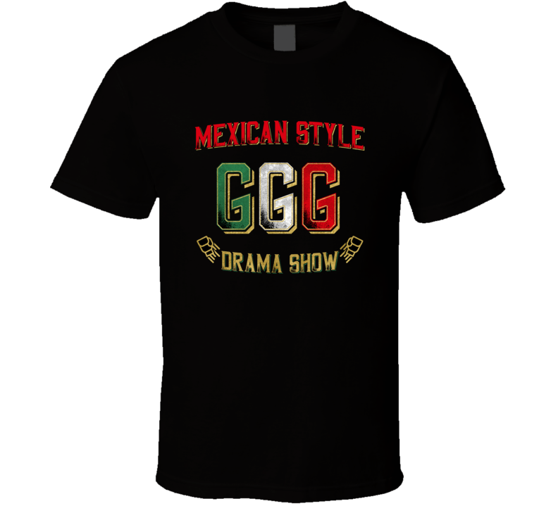 GGG Gennady Golovkin Mexican Style Drama Show Boxing Boxer Fan T Shirt