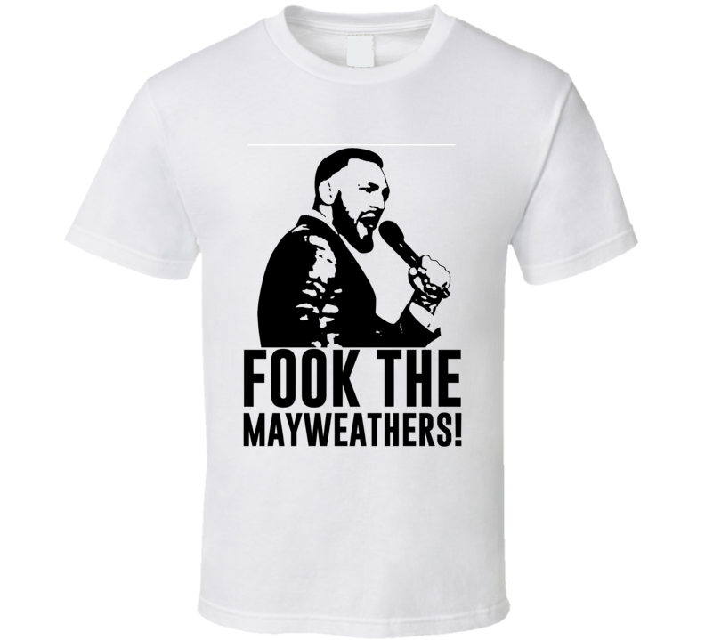 Conor Mcgregor Fook The Mayweathers Funny Mma Boxing Fan T Shirt