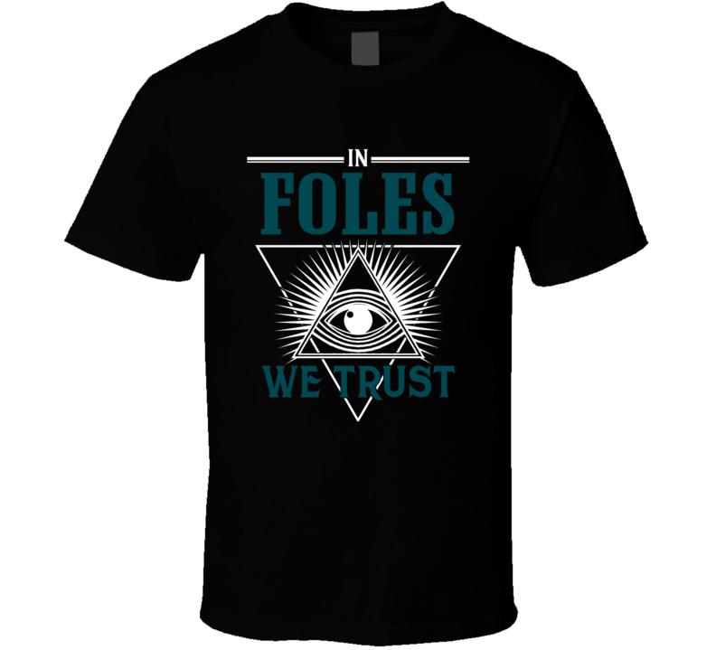 In Nick Foles We Trust Cool Philadelphia Football Team Fan T Shirt