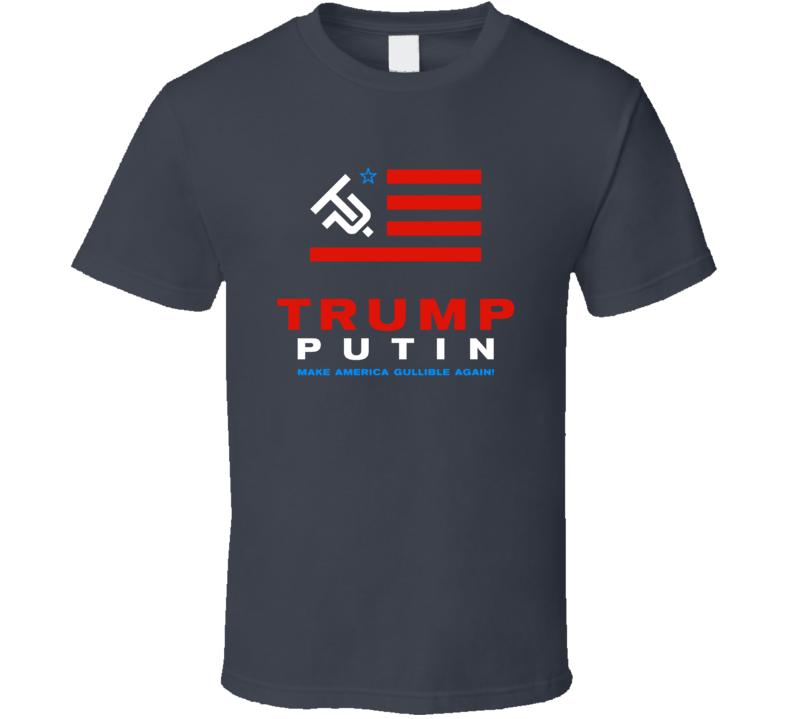 Trump Putin Make America Gullible Again Political Politics Humor T Shirt