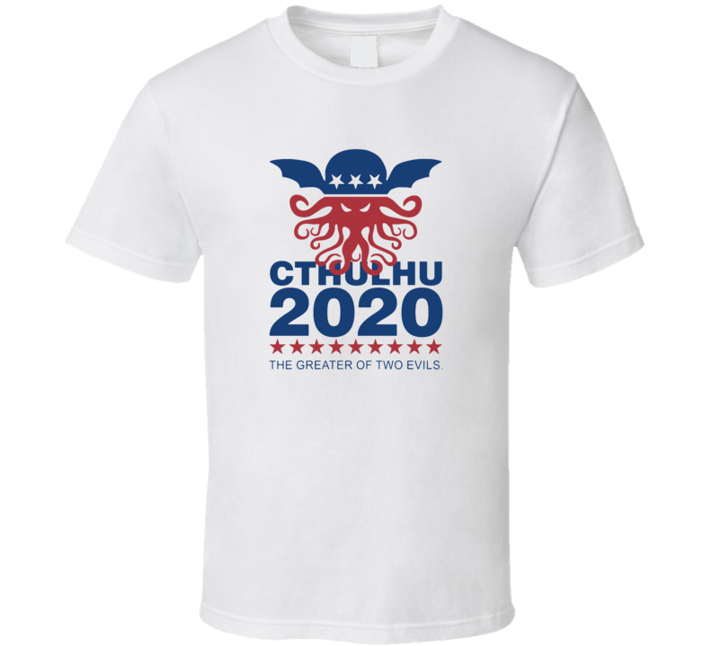 Cthulu 2020 The Greater Of Two Evils Funny Political Election Politics T Shirt