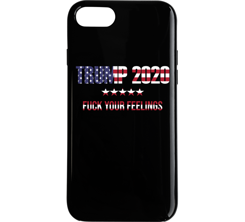 Donald Trump 2020 Fuck Your Feelings Funny Political Politics Humor Phone Case