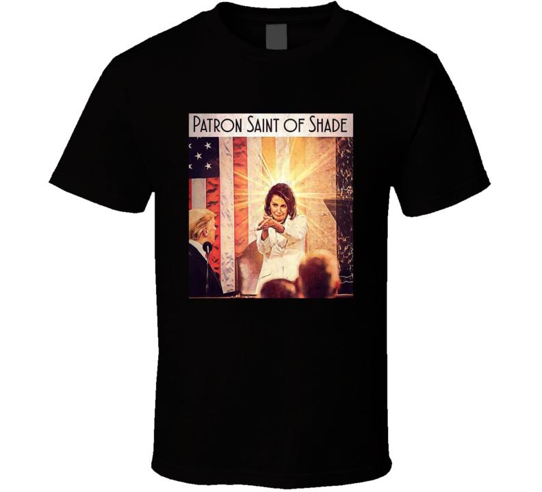 Patron Saint Of Shade Nancy Pelosi For Congress Funny Political T Shirt