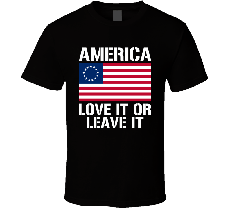 America Love It Or Leave It Betsy Ross Flag Political T Shirt