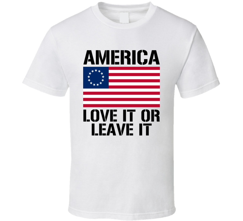 America Love It Or Leave It Betsy Ross Flag Cool Political T Shirt