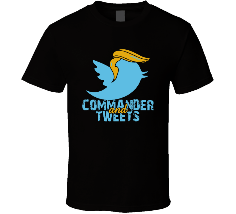 Donald Trump Commander And Tweets Twitter Bird Political Humor T Shirt