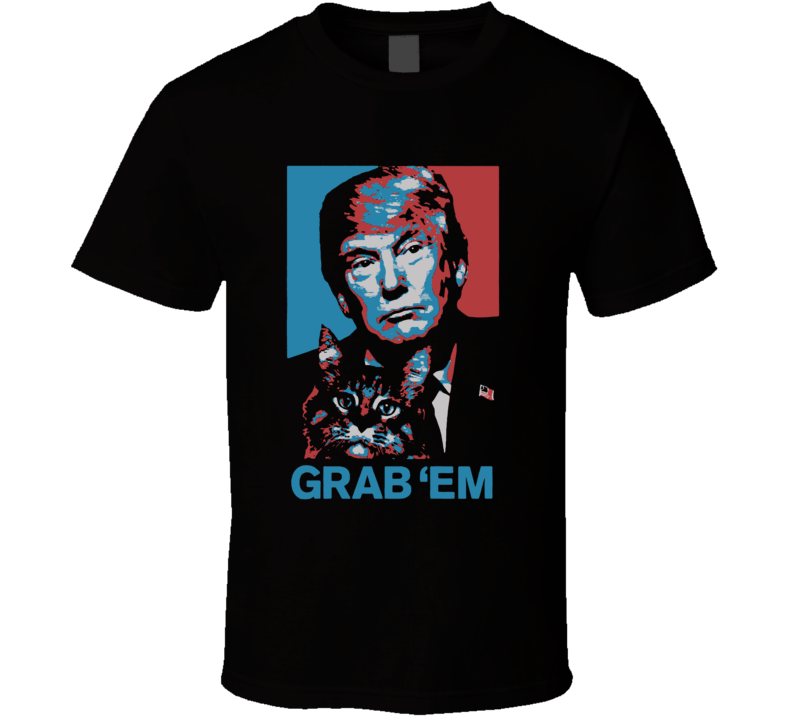 Donald Trump Gram Em By The Pussy Funny Hope Style President Election T Shirt