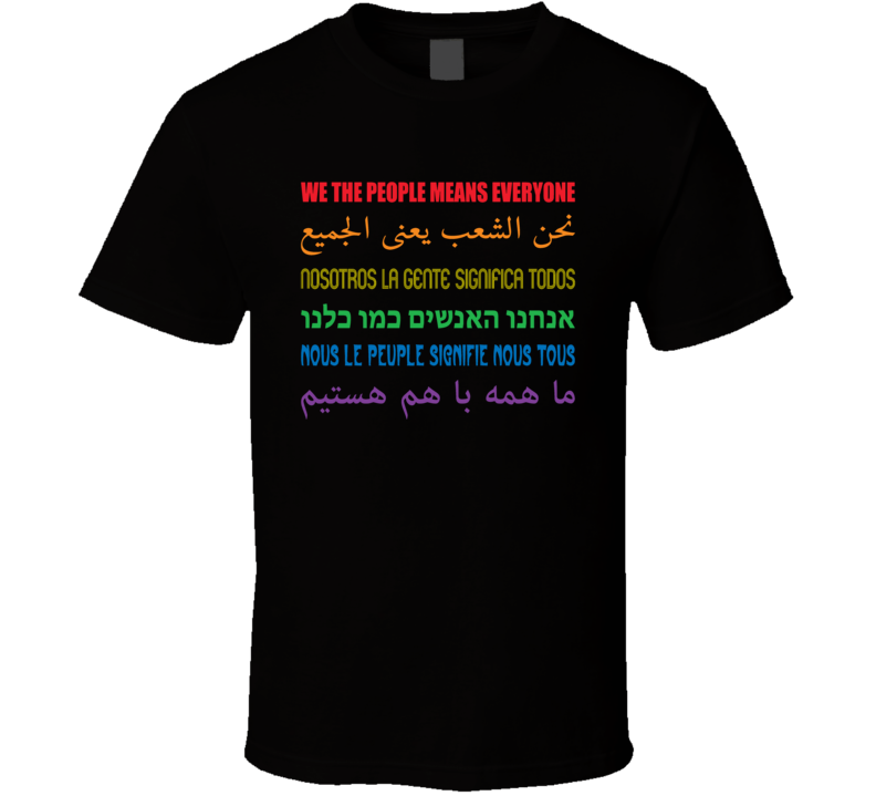 We The People Means Everyone Different Languages Cool Political Lgbt T Shirt