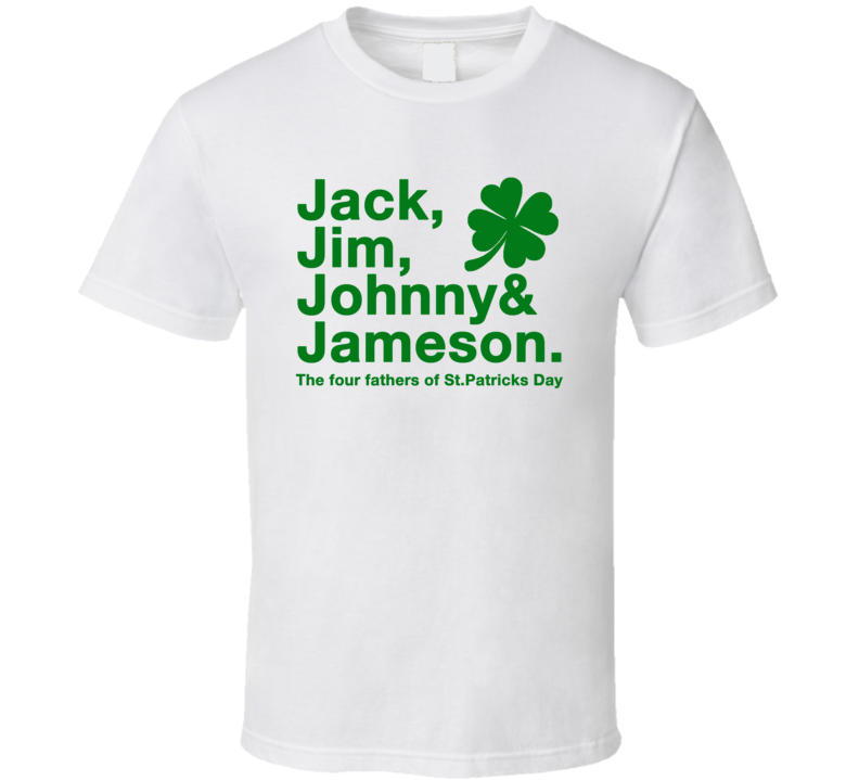 Jack Jim Johnny Jameson The Four Fathers Of St Patricks Day Funny Party T Shirt