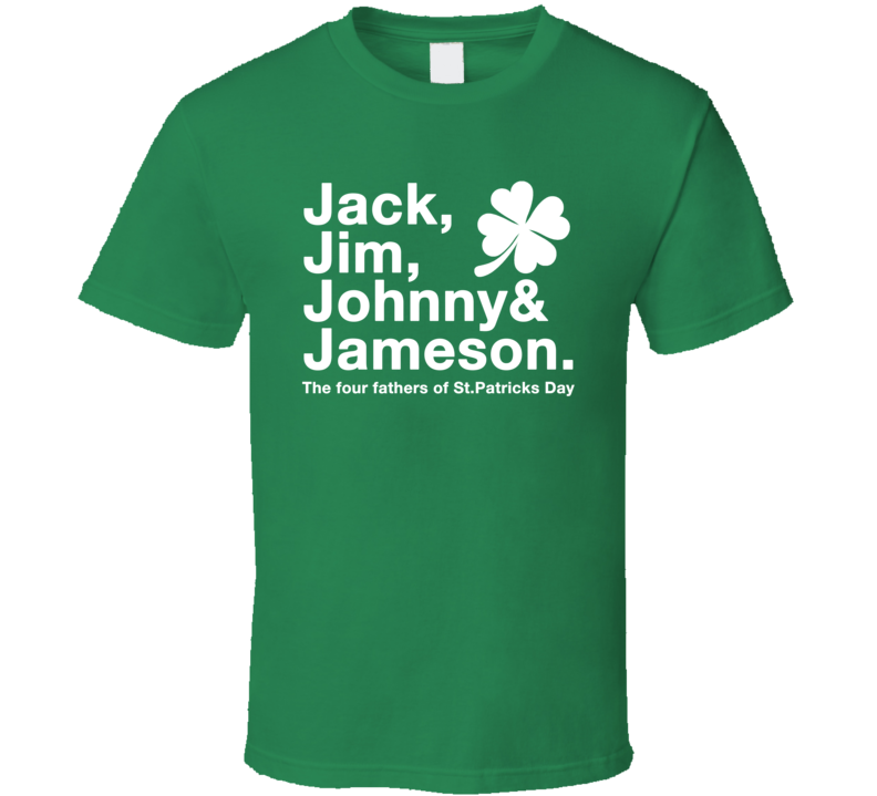 Jack Jim Johnny Jameson The Four Fathers Of St Patricks Day Funny T Shirt