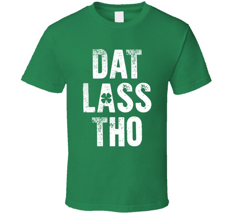 Dat Lass Tho Funny St Patricks Day T Shirt