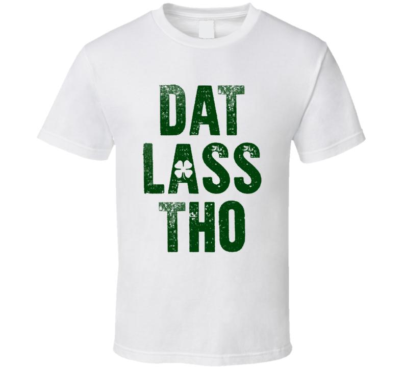 Dat Lass Tho Funny St Patricks Day Joke T Shirt