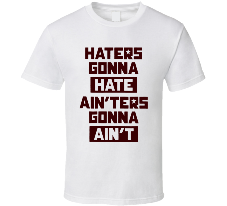 Haters Gonna Hate Ainters Gonna Aint Funny The Interview Movie Fan T Shirt