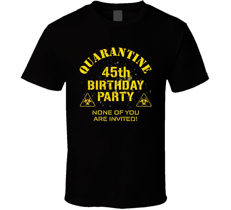 45th Birthday Party Quarantined Social Distancing Bday Gift T Shirt