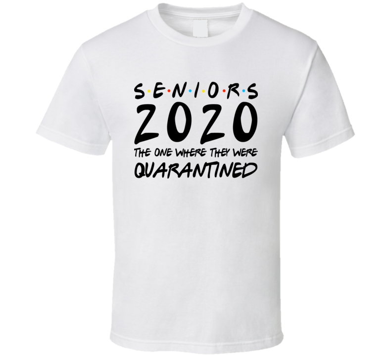 Seniors 2020 The One Where They Were Quarantined T Shirt