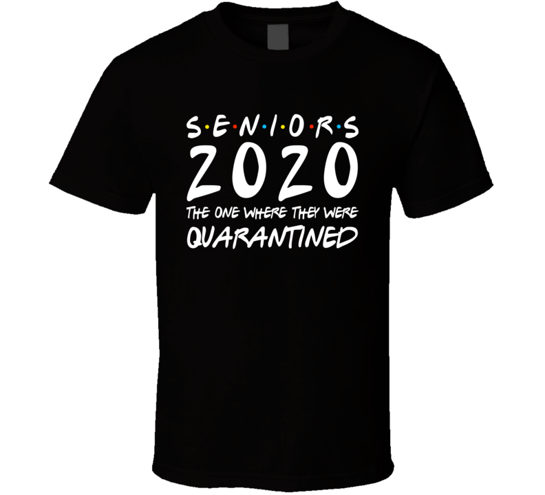 Seniors 2020 The One Where They Were Quarantined Funny T Shirt