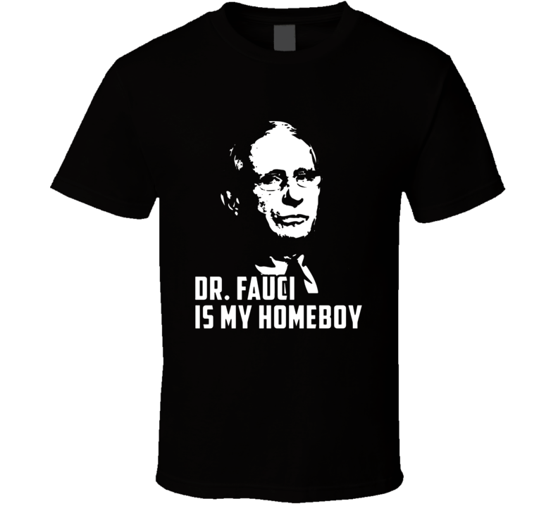 Dr Fauci Is My Homeboy Cool T Shirt