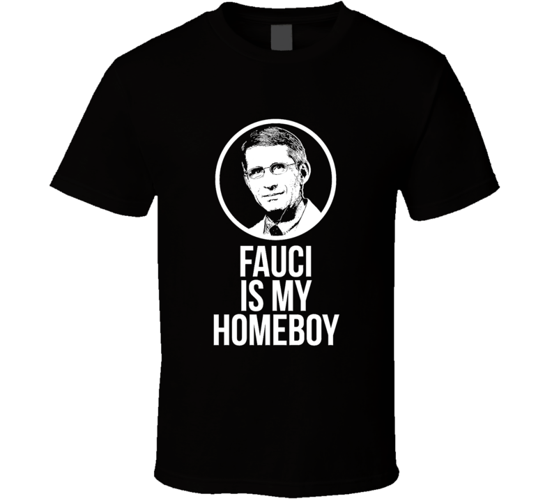 Fauci Is My Homeboy T Shirt