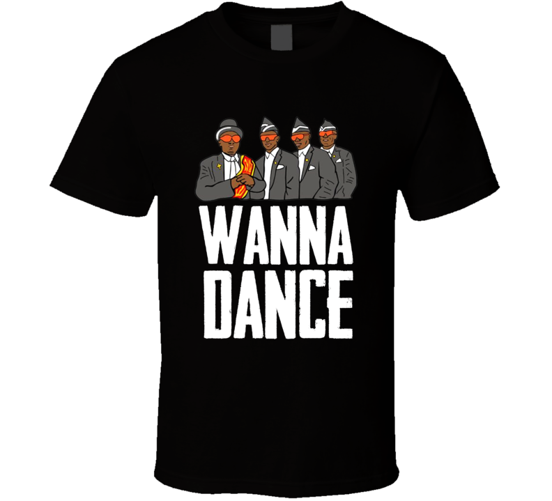 Wanna Dance Coffin Dancing Pallbearers Meme T Shirt