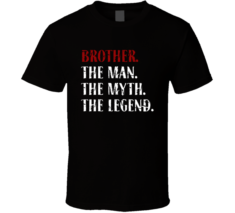 Brother The Man The Myth The Legend Cool Gift T Shirt