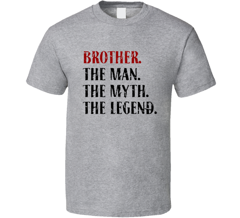 Brother The Man The Myth The Legend Gift T Shirt