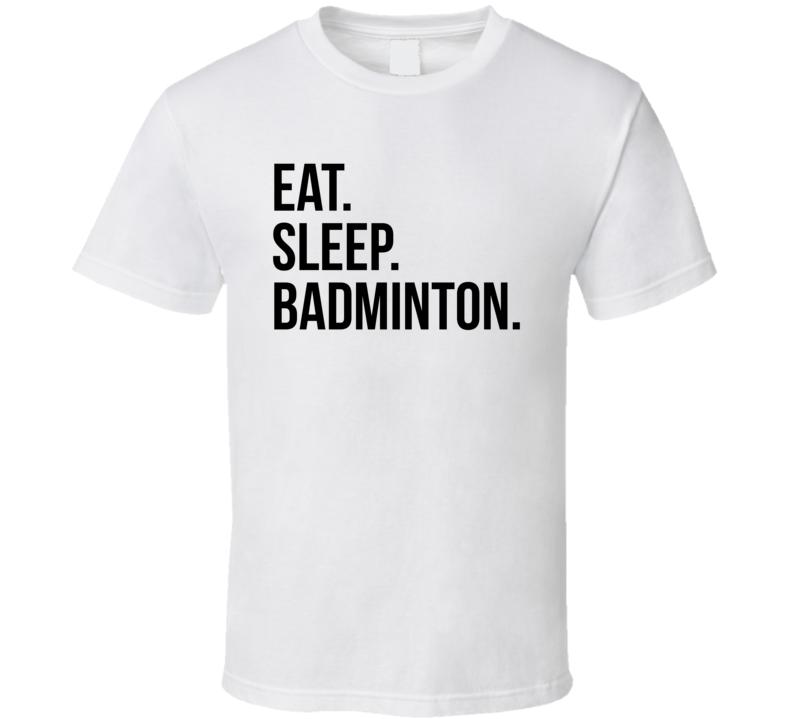 Eat Sleep Badminton Cool Hobbie T Shirt