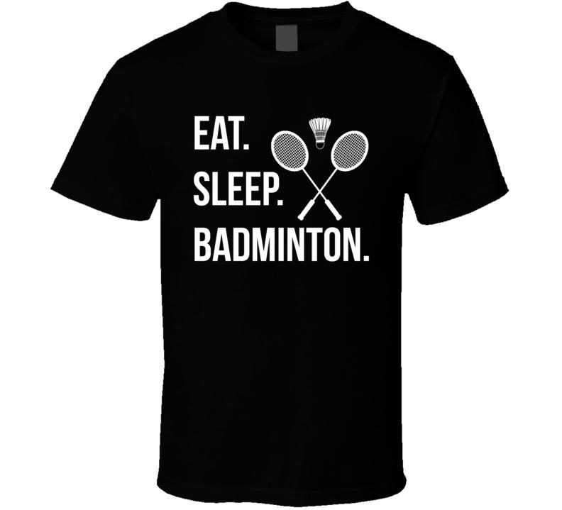 Eat Sleep Badminton Cool T Shirt