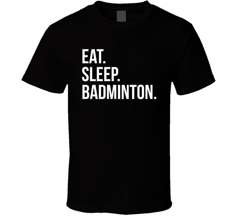 Eat Sleep Badminton Hobbie T Shirt