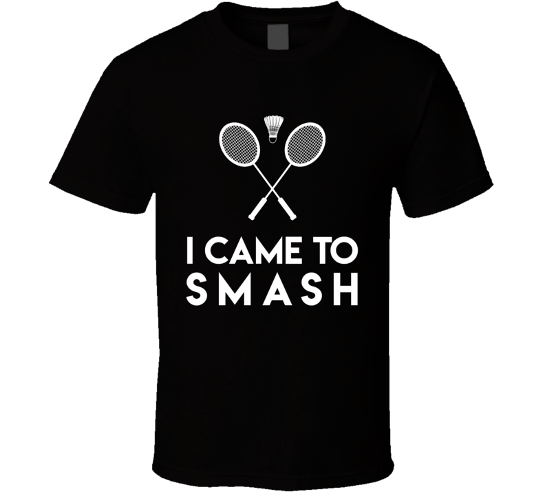 I Came To Smash Funny Badminton Lover T Shirt