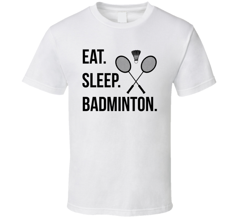 Eat Sleep Badminton T Shirt