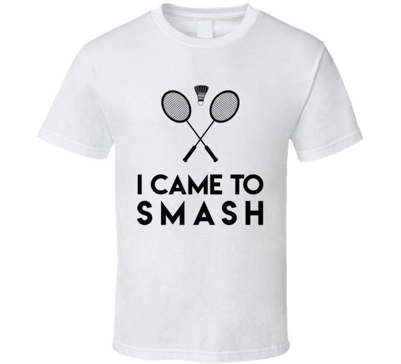 I Came To Smash Funny Badminton T Shirt