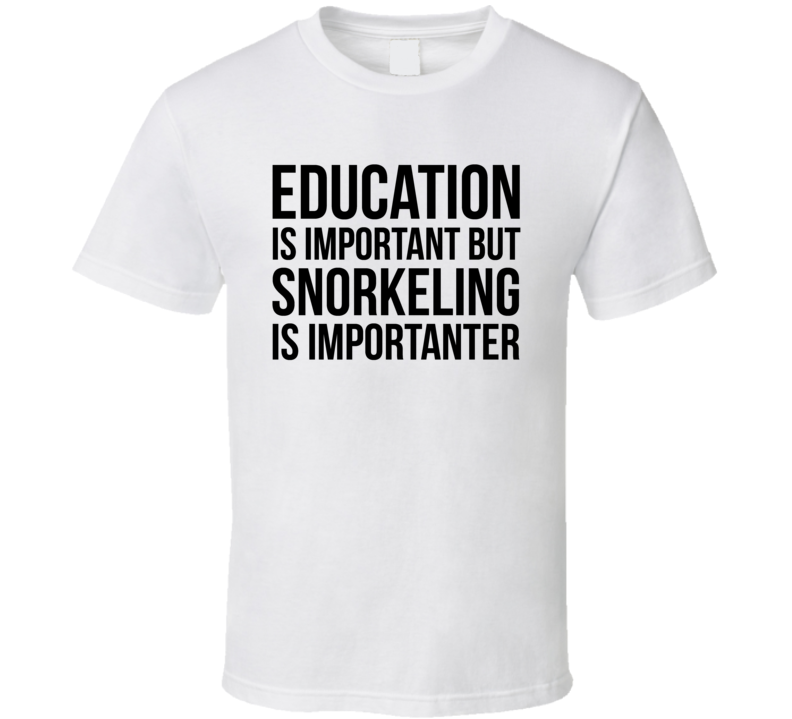 Education Is Important But Snorkeling Is Importanter Cool Hobby T Shirt