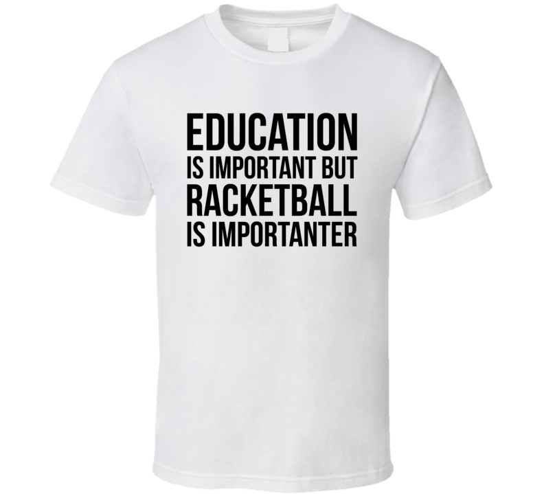 Education Is Important But Racketball Is Importanter Cool Hobby T Shirt