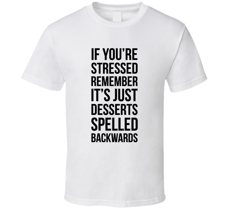 Stressed Is Just Desserts Spelled Backwards Funny Meme Humor T Shirt