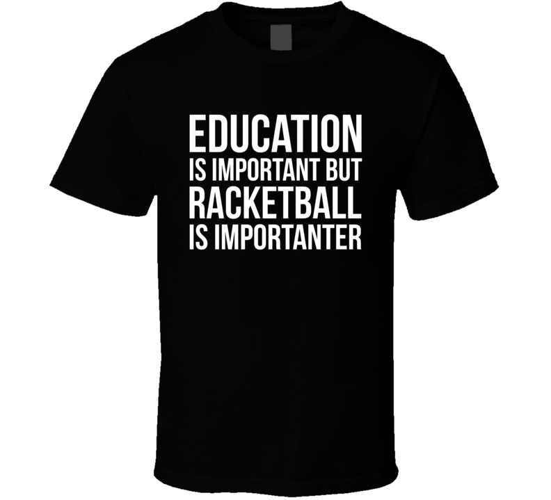 Education Is Important But Racketball Is Importanter Funny Hobby T Shirt