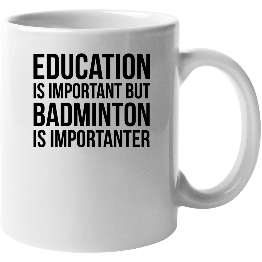 Education Is Important But Badminton Is Importanter Cool Hobby Mug