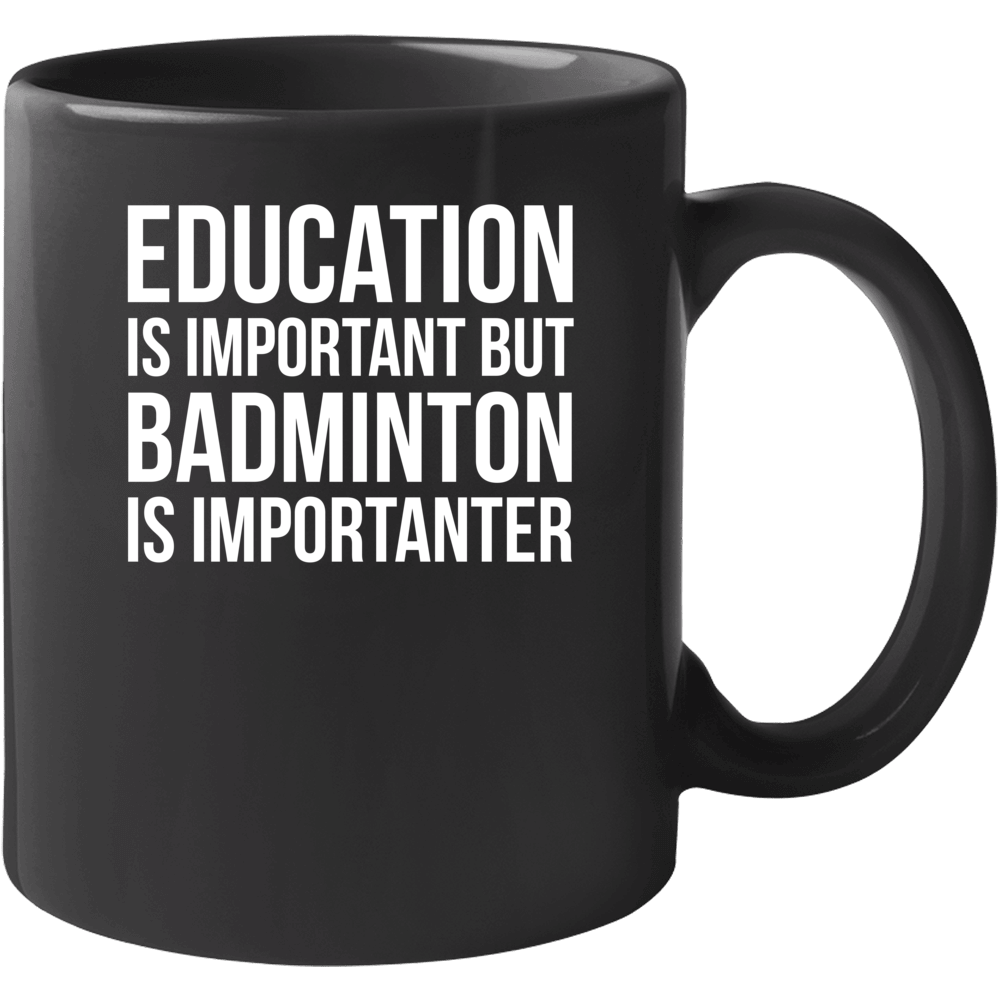 Education Is Important But Badminton Is Importanter Funny Hobby Mug